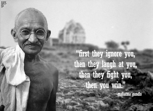 doncharisma, don charisma, First they ignore you, then they ridicule you, then they fight you, and then you win. -Mahatma Ghandi