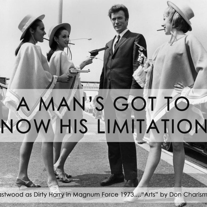 clint eastwood meme a mans got yo know his limitations, DON CHARISMA, Magnum Force A Man's Got To Know His Limitations