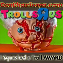 DonCharisma.com, Don Charisma, Trolls-R-Us I Squashed a troll AWARD