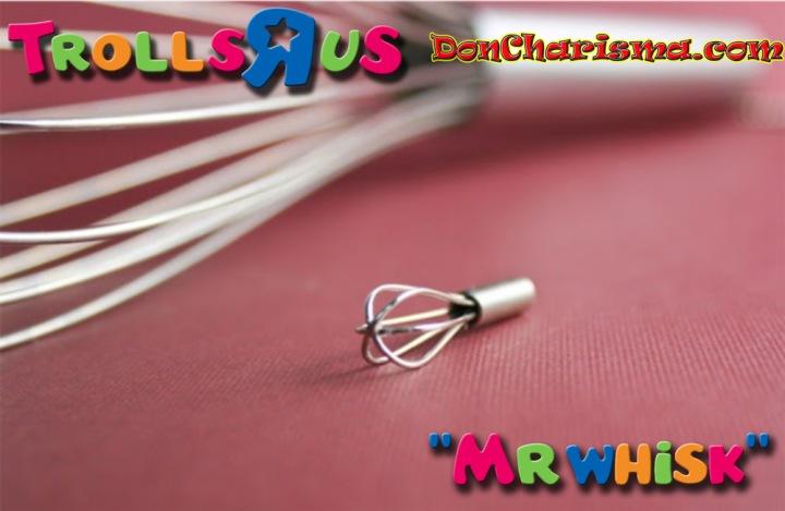 DonCharisma.com, Don Charisma, Trolls-R-Us Mr Whisk
