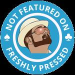 DonCharisma.org-Not-On-Freshly-Pressed-Award-4-300x300